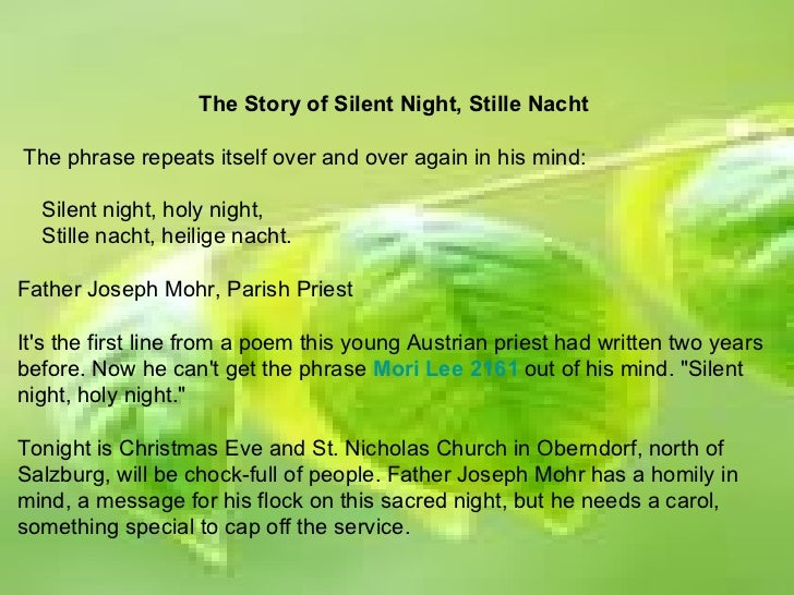 The Story of Silent Night, Stille Nacht The phrase repeats itself over and over again in his mind: Silent night, holy nigh...