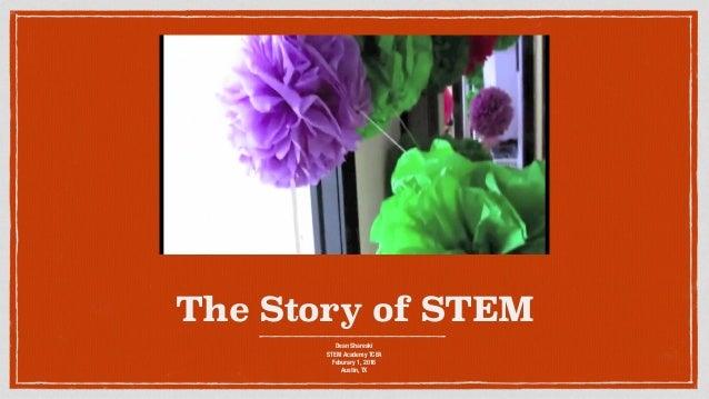 The Story of STEM Dean Shareski STEM Academy TCEA Feburary 1, 2016 Austin, TX