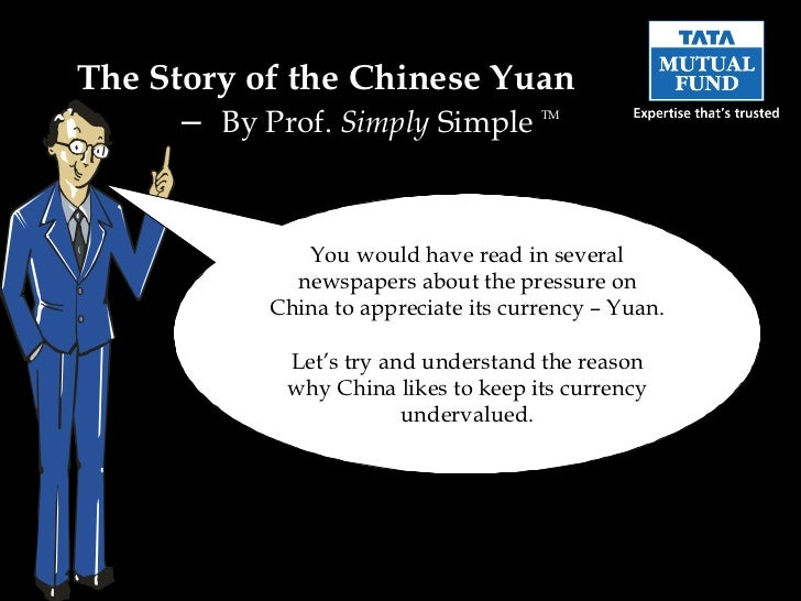 The Story of the Chinese Yuan  –  By Prof.  Simply  Simple  TM You would have read in several newspapers about the pressur...