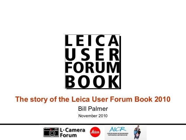 The story of the Leica User Forum Book 2010 Bill Palmer November 2010
