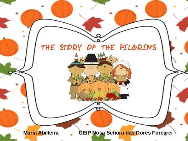 THE STORY OF THE PILGRIMS  María Abilleira  CEIP Nosa Señora das Dores Forcarei