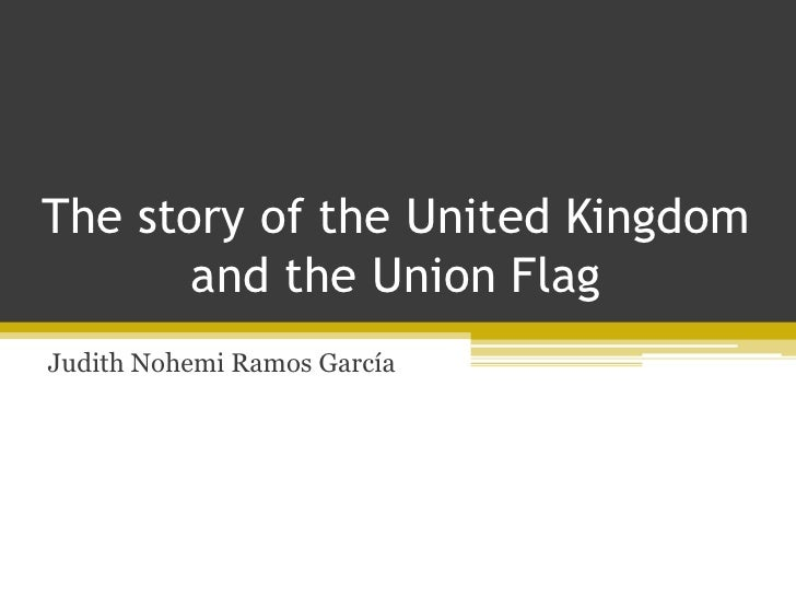 The story of the United Kingdom       and the Union FlagJudith Nohemi Ramos García