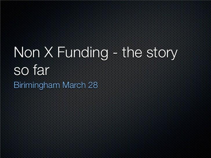 Non X Funding - the storyso farBirimingham March 28