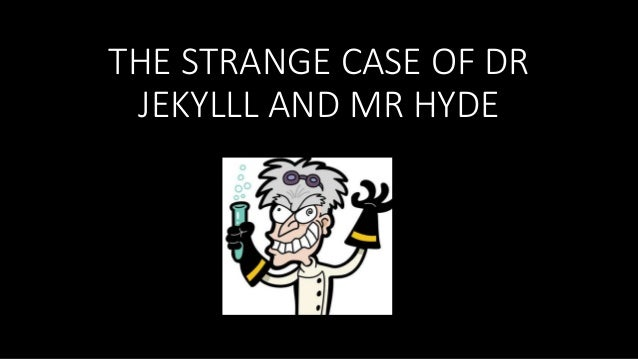 THE STRANGE CASE OF DR JEKYLLL AND MR HYDE