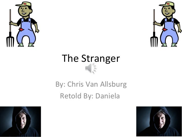 The Stranger By: Chris Van Allsburg Retold By: Daniela