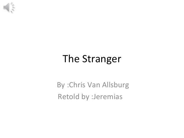 The Stranger By :Chris Van Allsburg Retold by :Jeremias