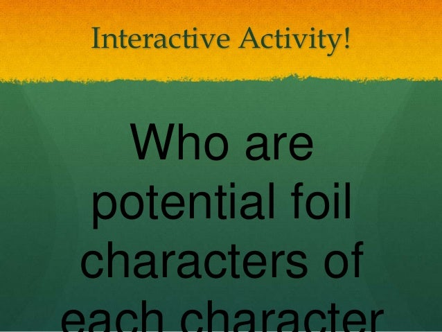 a discussion and definition of foils Define foil in literary terms, device, elements, and techniques  farm multiple  choice quizzes: assess understanding, start class discussions, and use for.