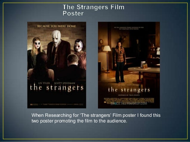 "When Researching for ""The strangers"" Film poster I found this two poster promoting the film to the audience."