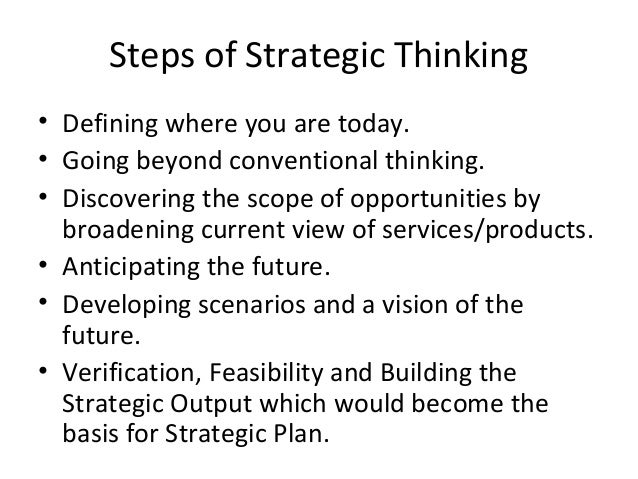 Steps of Strategic Thinking • Defining where you are today. • Going beyond conventional thinking. • Discovering the scope ...