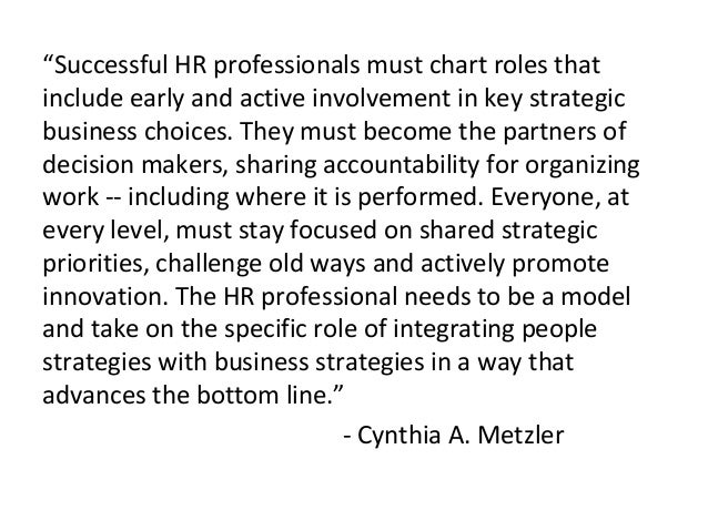 """""""Successful HR professionals must chart roles that include early and active involvement in key strategic business choices...."""