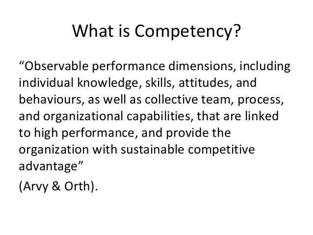 """What is Competency? """"Observable performance dimensions, including individual knowledge, skills, attitudes, and behaviours,..."""