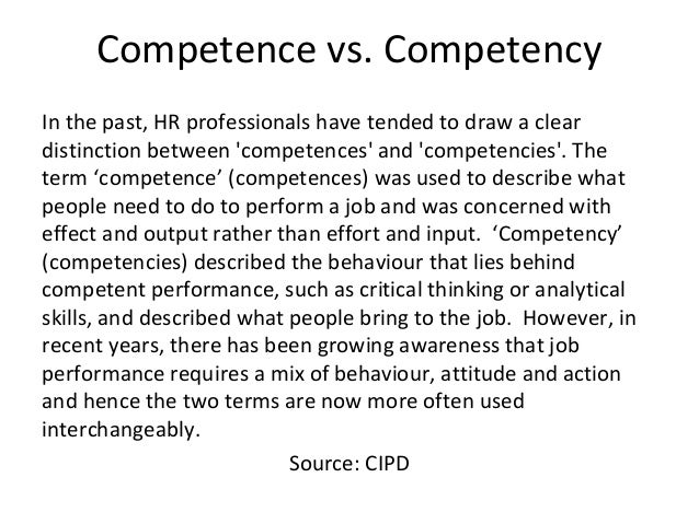 Competence vs. Competency In the past, HR professionals have tended to draw a clear distinction between 'competences' and ...