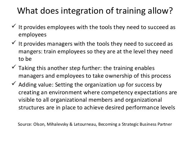 What does integration of training allow?  It provides employees with the tools they need to succeed as employees  It pro...