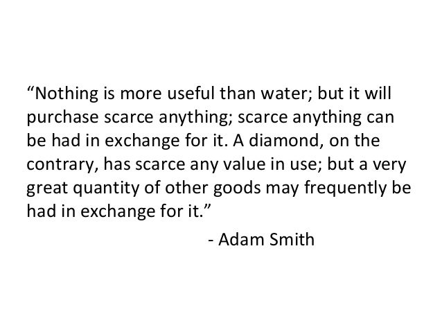 """""""Nothing is more useful than water; but it will purchase scarce anything; scarce anything can be had in exchange for it. A..."""