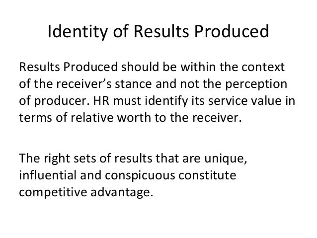 Identity of Results Produced Results Produced should be within the context of the receiver's stance and not the perception...