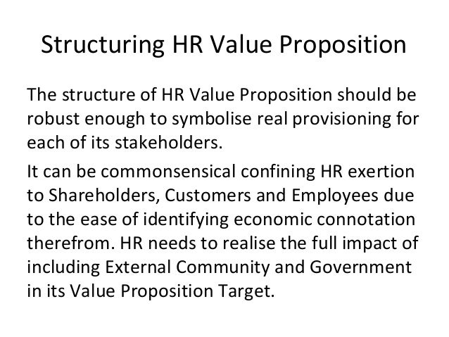 Structuring HR Value Proposition The structure of HR Value Proposition should be robust enough to symbolise real provision...