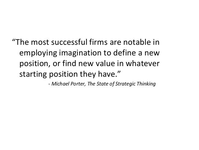 """""""The most successful firms are notable in employing imagination to define a new position, or find new value in whatever st..."""