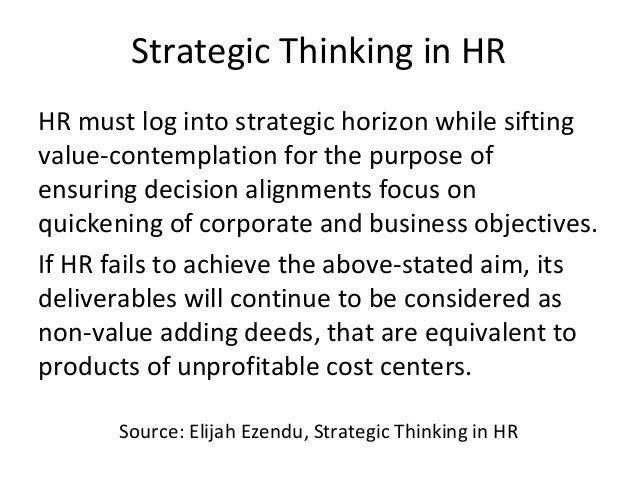 Strategic Thinking in HR HR must log into strategic horizon while sifting value-contemplation for the purpose of ensuring ...