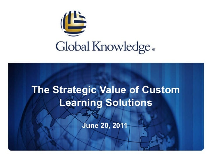 The Strategic Value of Custom Learning Solutions June 20, 2011