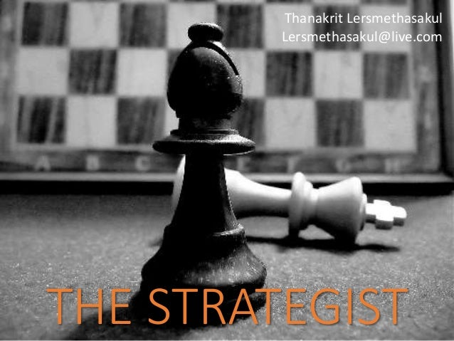 THE STRATEGIST Thanakrit Lersmethasakul Lersmethasakul@live.com