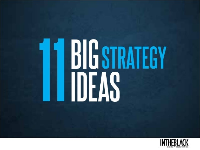 intheblackleadership . strategy . business Your essenTiaL business updaTe STRATEGY 11IDEAS BIG