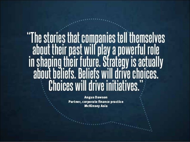 """""""Thestoriesthatcompaniestellthemselves abouttheirpastwillplayapowerfulrole inshapingtheirfuture.Strategyisactually aboutbe..."""