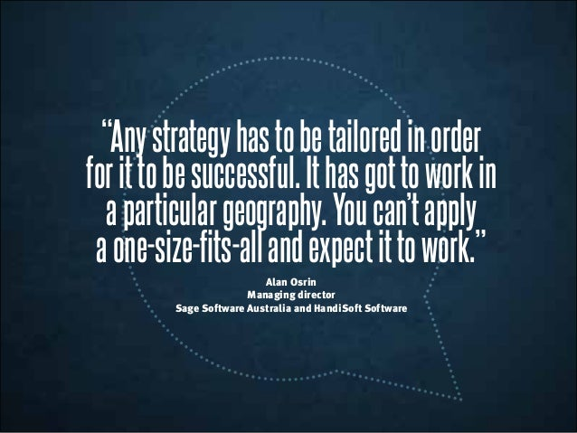 """""""Anystrategyhastobetailoredinorder forittobesuccessful.Ithasgottoworkin aparticulargeography.Youcan'tapply aone-size-fits-..."""