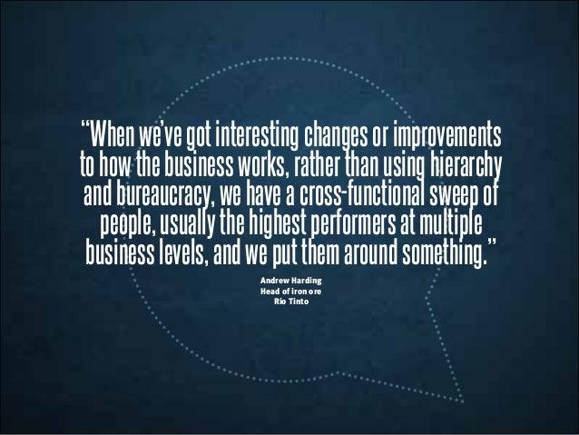 """Whenwe'vegotinterestingchangesorimprovements tohowthebusinessworks,ratherthanusinghierarchy andbureaucracy,wehaveacross-f..."