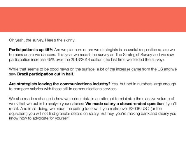 Oh yeah, the survey. Here's the skinny: Participation is up 45% Are we planners or are we strategists is as useful a quest...