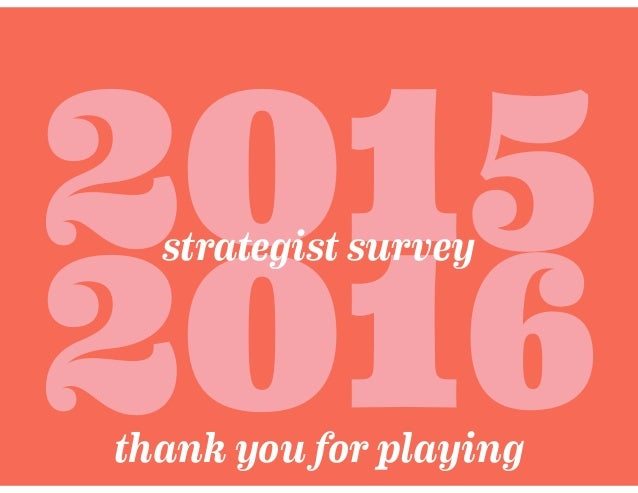 201 2016 strategist survey 5 thank you for playing