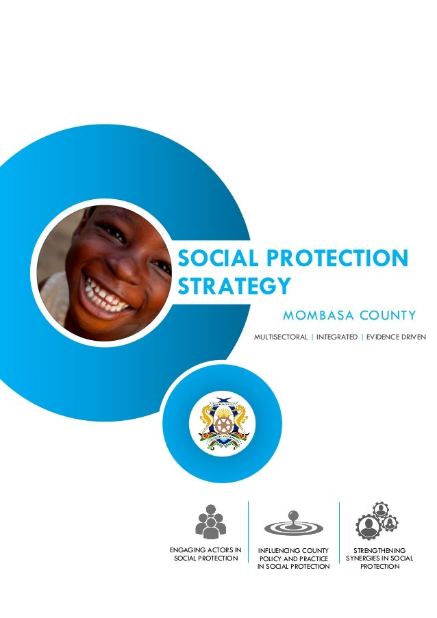 SOCIAL PROTECTION STRATEGY MOMBASA COUNTY ENGAGING ACTORS IN SOCIAL PROTECTION INFLUENCING COUNTY POLICY AND PRACTICE IN S...