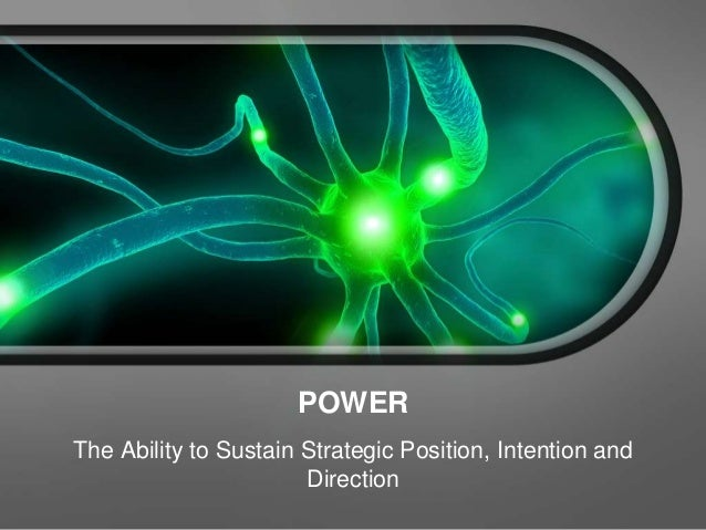 POWER The Ability to Sustain Strategic Position, Intention and Direction