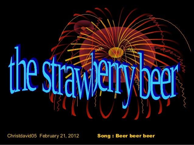 Christdavid05 February 21, 2012 Song : Beer beer beer