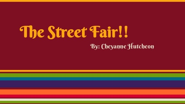 The Street Fair!! By: Cheyanne Hutcheon