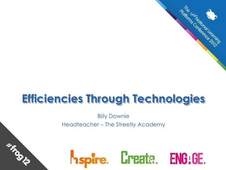 Efficiencies Through Technologies                 Billy Downie       Headteacher – The Streetly Academy