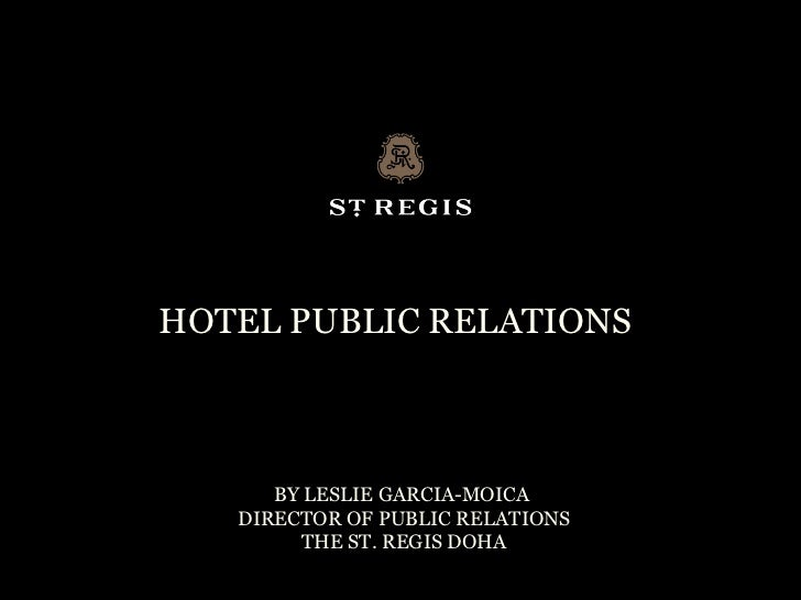 HOTEL PUBLIC RELATIONS      BY LESLIE GARCIA-MOICA   DIRECTOR OF PUBLIC RELATIONS        THE ST. REGIS DOHA