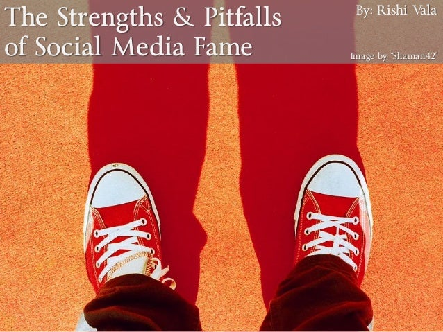 "The Strengths & Pitfallsof Social Media Fame Image by ""Shaman42""By: Rishi Vala"