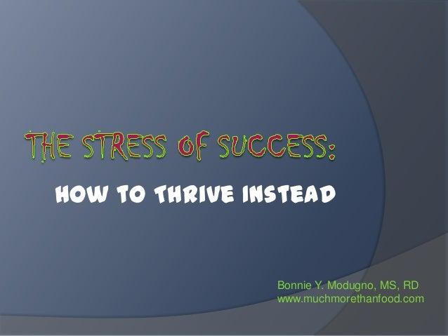 How to Thrive Instead                Bonnie Y. Modugno, MS, RD                www.muchmorethanfood.com