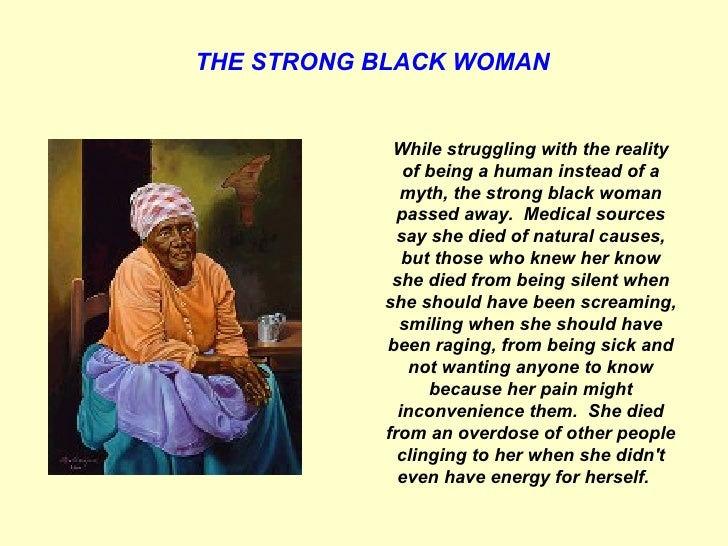 THE STRONG BLACK WOMAN   While struggling with the reality of being a human instead of a myth, the strong black woman pass...