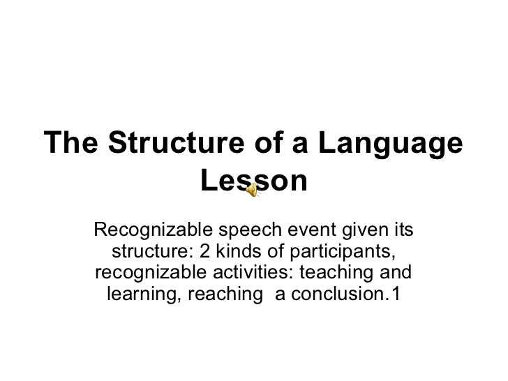 The Structure of a Language          Lesson   Recognizable speech event given its     structure: 2 kinds of participants, ...