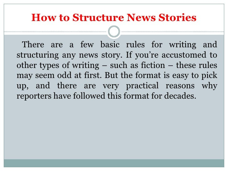 How to Structure News Stories  There are a few basic rules for writing andstructuring any news story. If you're accustomed...