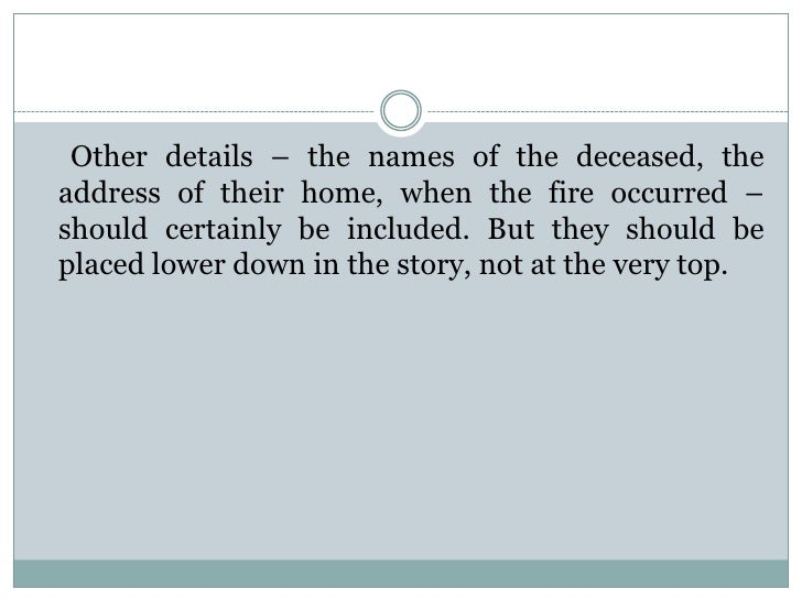Other details – the names of the deceased, theaddress of their home, when the fire occurred –should certainly be included....