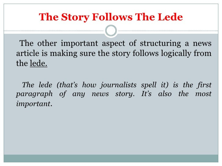 The Story Follows The Lede The other important aspect of structuring a newsarticle is making sure the story follows logica...