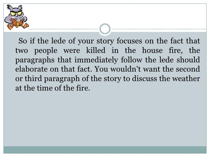 So if the lede of your story focuses on the fact thattwo people were killed in the house fire, theparagraphs that immediat...