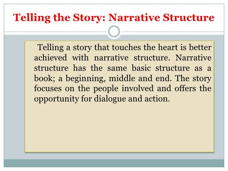 Telling the Story: Narrative Structure    Telling a story that touches the heart is better   achieved with narrative struc...
