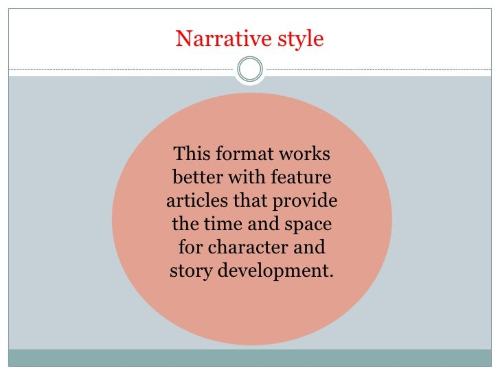 Narrative style This format works better with featurearticles that provide the time and space  for character andstory deve...