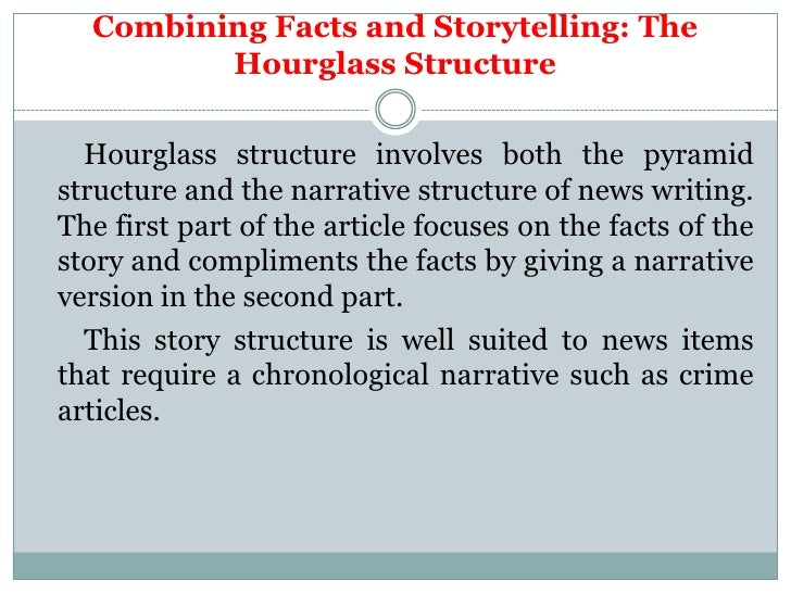 Combining Facts and Storytelling: The         Hourglass Structure  Hourglass structure involves both the pyramidstructure ...