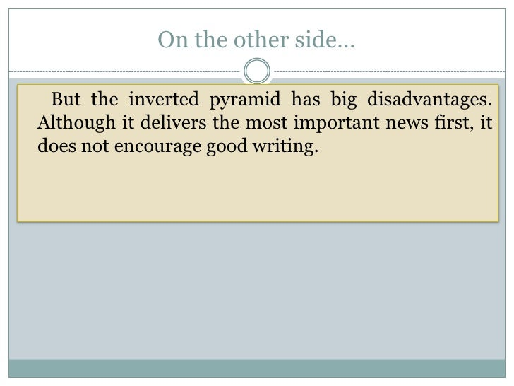On the other side… But the inverted pyramid has big disadvantages.Although it delivers the most important news first, itdo...