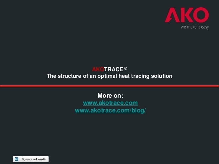 AKOTRACE ®The structure of an optimal heat tracing solution                 More on:             www.akotrace.com         ...