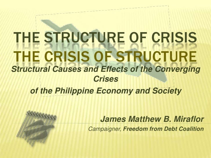 The Structure of CrisisThe Crisis of Structure<br />Structural Causes and Effects of the Converging Crises <br />of the Ph...